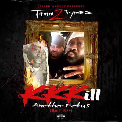 "Timmi 2 Tymes  ""Kkkill Another Fetus [Explicit]"" Single"
